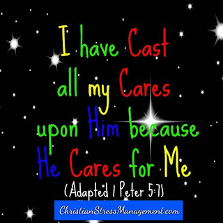 I have cast all my cares upon Him because He cares for me. (Adapted 1 Peter 5:7)