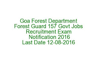 Goa Forest Department Forest Guard 157 Govt Jobs Recruitment Exam Notification 2016 Last Date 12-08-2016