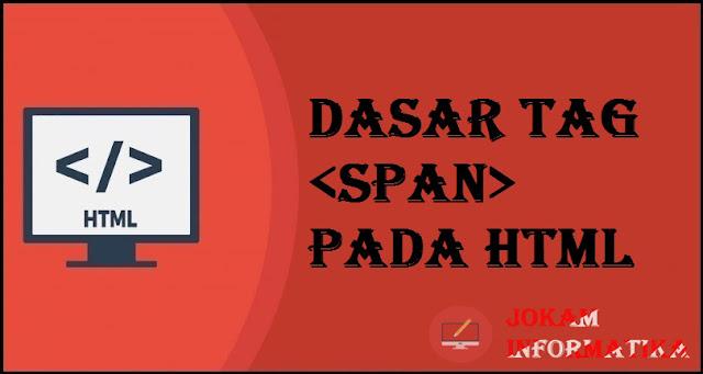 Dasar Atribut Tagging <span> Pada Bahasa Pemrograman HTML - JOKAM INFORMATIKA