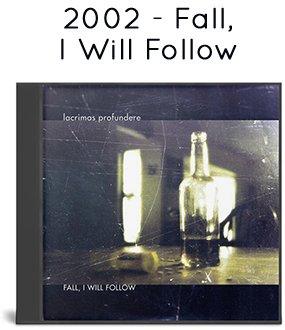 2002 - Fall, I Will Follow