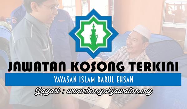 Jawatan Kosong Terkini 2017 di Yayasan Islam Darul Ehsan www.banyakjawatan.my