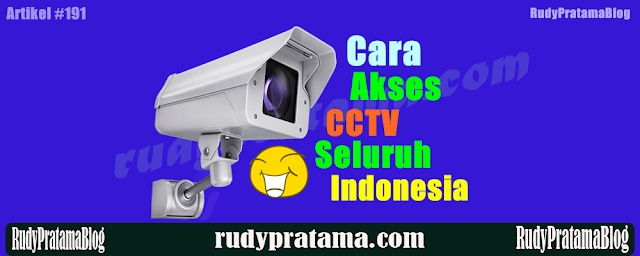 Tutorial Cara Akses CCTV Seluruh Indonesia