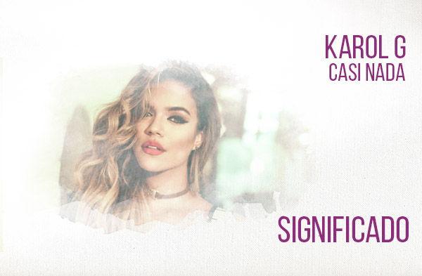 Casi Nada significado de la canción Karol G.