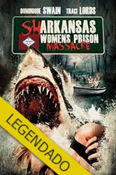 Sharkansas Womens Prison Massacre – Legendado