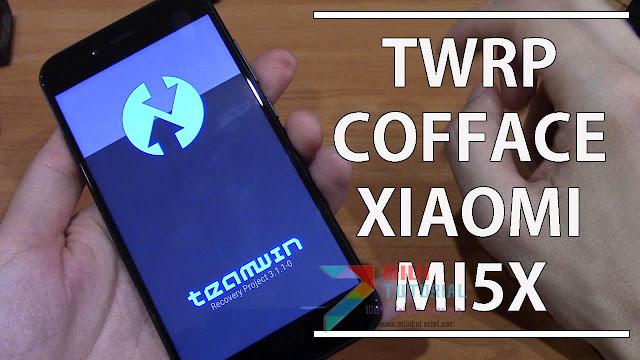 Inikah yang Kamu Cari? Custom TWRP Recovery Cofface untuk Xiaomi Mi5x Support Decryption
