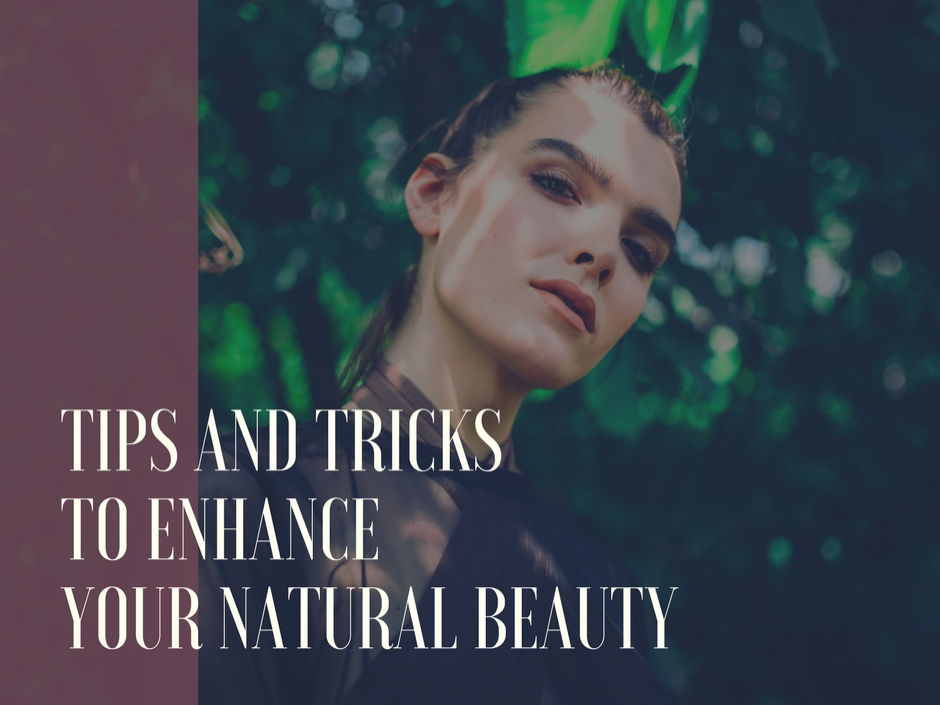 GUEST POST: Tips and tricks to Enhance Your Natural Beauty