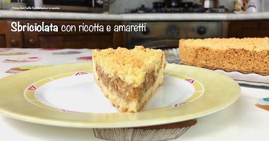 SBRICIOLATA CON RICOTTA E AMARETTI - ricotta and amaretti crumble pie - con video tutorial