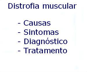 Distrofia muscular causas sintomas diagnóstico tratamento prevenção riscos complicações