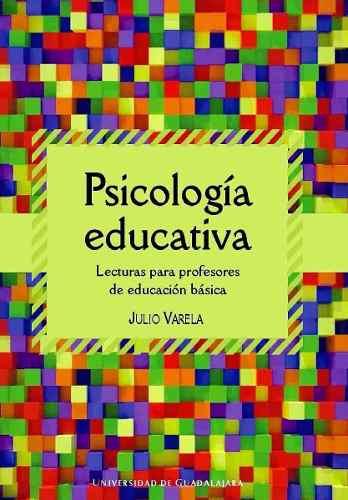 Psicología educativa: Lecturas para profesores de educación básica – Julio Varela