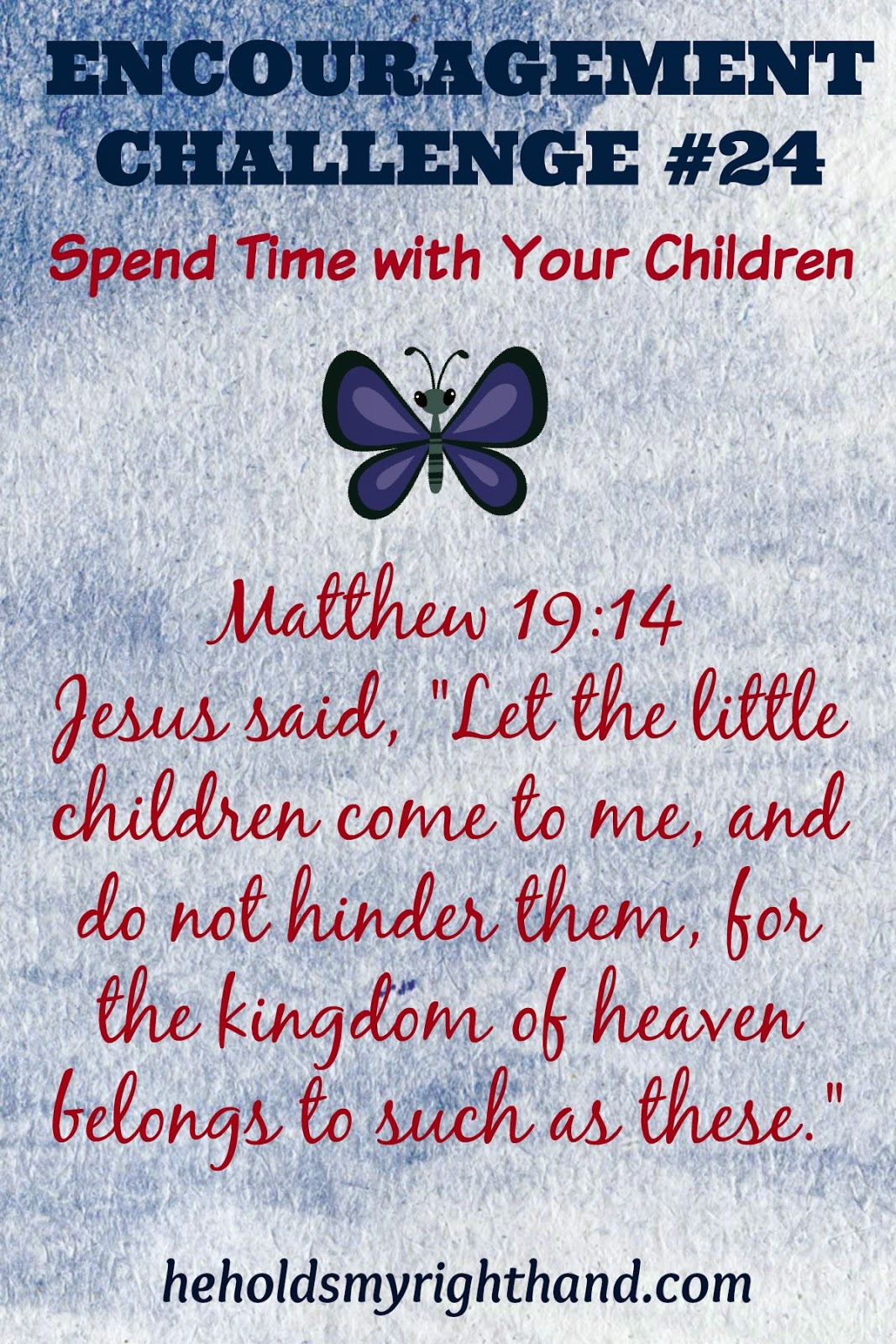 He Holds My Right Hand Encouragement Challenge 24 Spend Time With Your Children