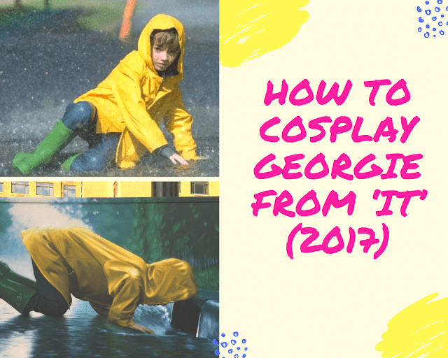 how to cosplay georgie from it 2017 diy for cosplay and