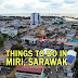 Things to do in Miri - A Complete Guide
