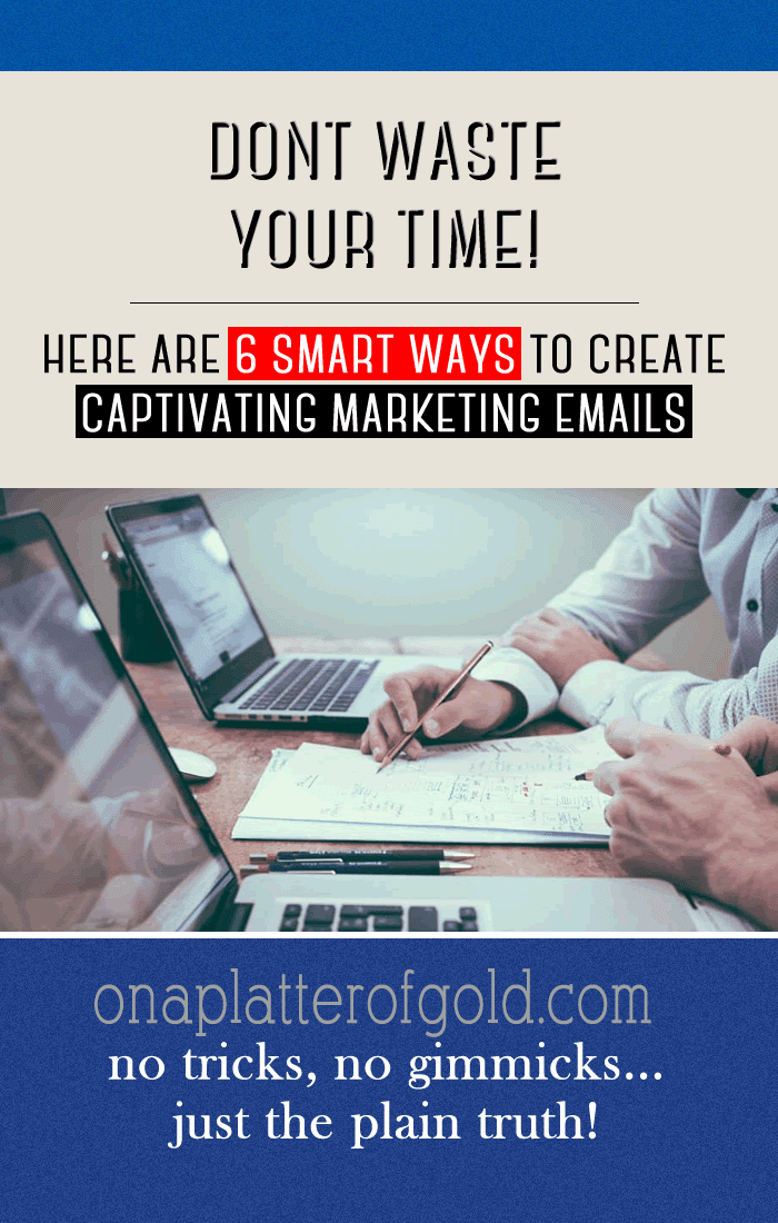 Don't Waste Time! 6 SMART Ways To Create Captivating Marketing Emails For Business Marketing