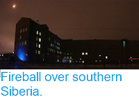 http://sciencythoughts.blogspot.co.uk/2016/12/fireball-over-southern-siberia.html