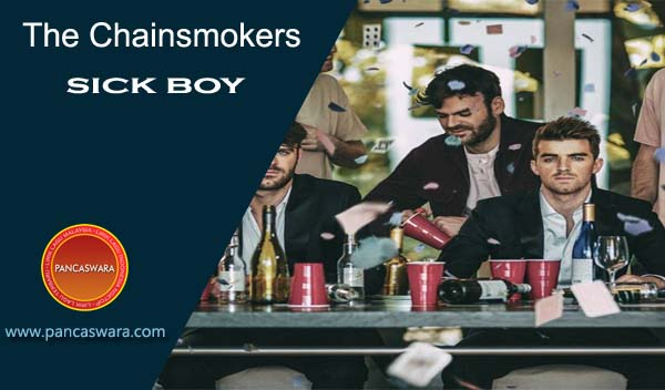 Lirik Lagu The Chainsmokers - Sick Boy