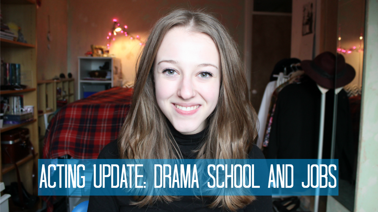 Acting Update: Drama School and Jobs