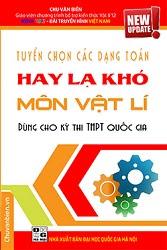 Tuyển Chọn Các Dạng Toán Hay Lạ Khó Môn Vật Lí: Tập 2 - Chu Văn Biên