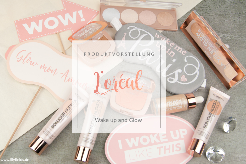 Wake up and glow - die neuen Sommer Produkten von L'Oréal Paris