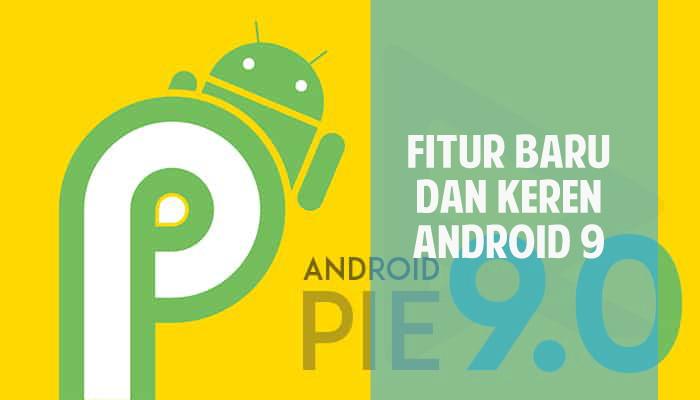 Google pada tahun ini telah mengumumkan pengumuman resmi Android  10 Fitur Baru dan Keren Android Pie 9