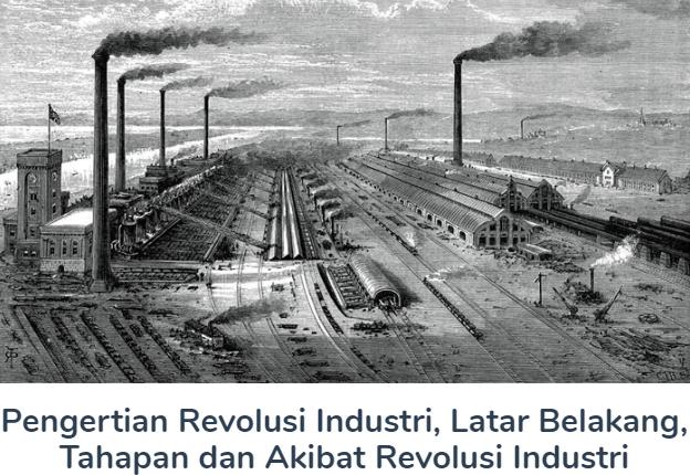 Revolusi Industri Pengertian, Latar Belakang, Tahapan Dan Akibat Revolusi Industri Terlengkap