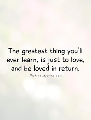 Learning to love Quotes and images: the greatest thing you'll ever learn, is just to love,