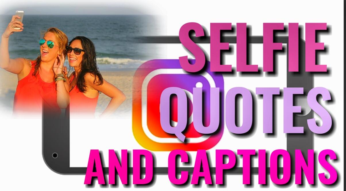 Selfie Quotes For Instagram | Good Selfie Captions Selfie Quotes For Instagram Posts