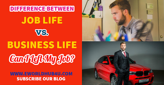 Difference between Job Life vs. Business Life.