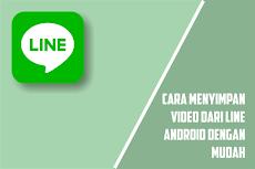Cara Menyimpan Video Dari Timeline Line Android Tanpa Menggunakan Aplikasi