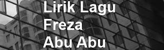 Lirik Lagu Freza - Abu Abu