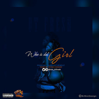 Utfresh - Who's Dat Girl (Prod by BabeOnTheBeat) | @iam_Utfresh