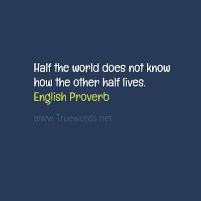 Half the world does not know how the other half lives