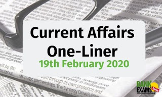 Current Affairs One-Liner: 19th February 2020