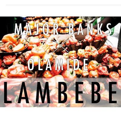 """JPEG: Major Banks Ft. Olamide- """"Lambebe"""""""