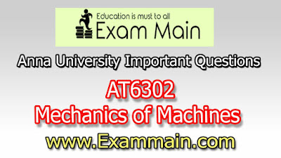 AT6302 Mechanics of Machines  | Important  Questions | Question bank | Syllabus | Model and Previous Question papers | Download PDF