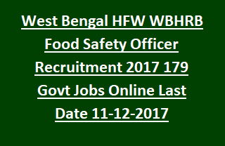 West Bengal HFW WBHRB Food Safety Officer Recruitment Notification 2017 179 Govt Jobs Online Last Date 11-12-2017