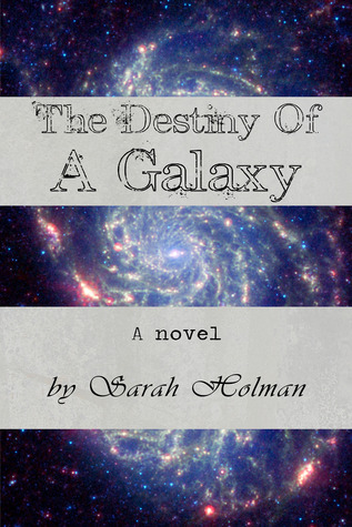 The Destiny of a Galaxy by Sarah Holman (5 star review)