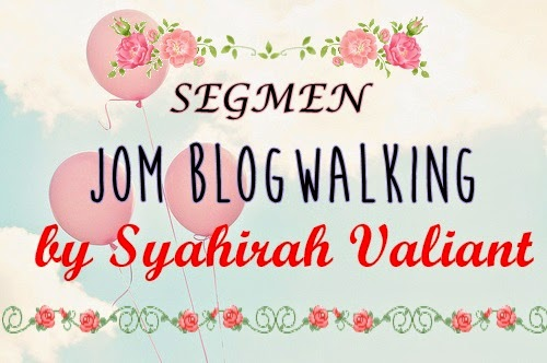 Segmen Jom Blogwalking By Syahirah Valiant