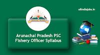 Arunachal Pradesh PSC Fishery Officer Syllabus