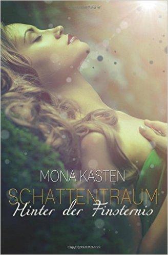 Schattentraum- Hinter der Finsternis, Mona Kasten