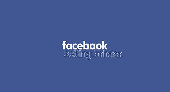 Mengubah Settingan Bahasa Di Facebook Terbaru