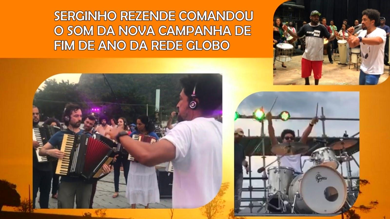 SERGINHO REZENDE COMANDOU O SOM DA CAMPANHA DE FIM DE ANO DA REDE GLOBO