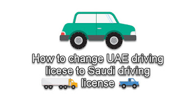 How to change UAE driving license to Saudi driving license