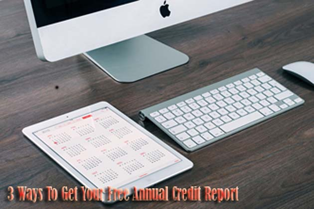 3 Ways To Get Your Free Annual Credit Report