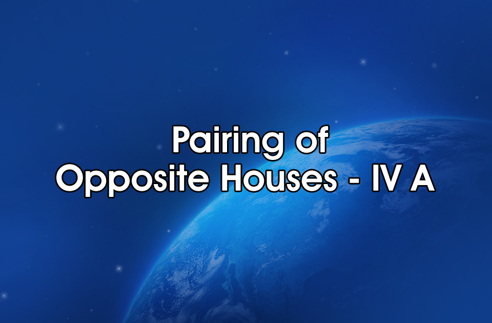 Pairing Of Opposite Houses -IV A