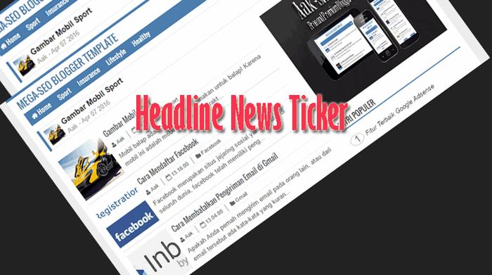Cara Membuat Headline News Ticker Keren di Blog