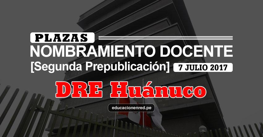 DRE Huánuco: Plazas Puestas a Concurso Nombramiento Docente 2017 [SEGUNDA PREPUBLICACIÓN - MINEDU] www.drehuanuco.gob.pe