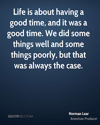 quotes image life is about having a good time, and it was a good time.