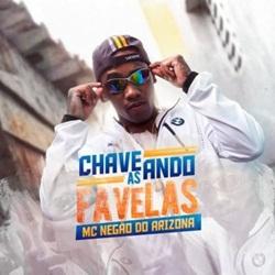 Baixar Chaveando as Favelas - MC Negão do Arizona Mp3