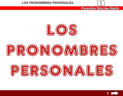http://www.ceiploreto.es/sugerencias/cplosangeles.juntaextremadura.net/web/curso_3/lengua/p_personales_3/p_personales_3.html