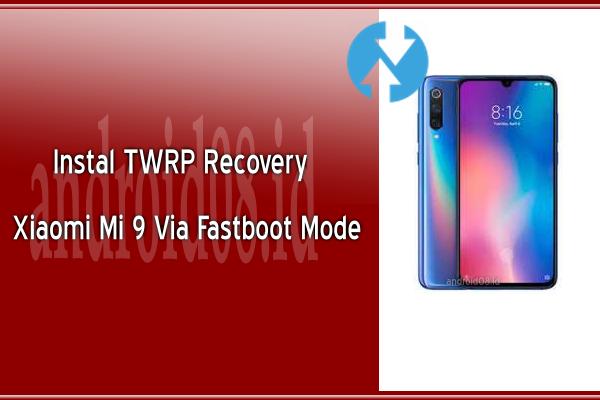 Instal TWRP Recovery Xiaomi Mi 9